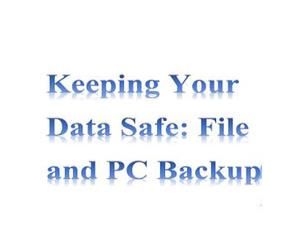 Keep Your Data Safe:File and Pc Backup